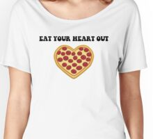 Funny Pizza- Eat Your Heart Out  Women's Relaxed Fit T-Shirt