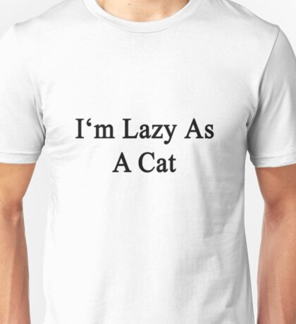 Im Lazy As A Cat Cat Shirt Funny Unisex T-Shirt