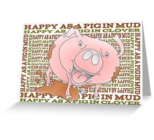 HAPPY AS A PIG IN MUD Greeting Card