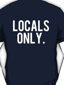LOCALS ONLY. T-Shirt