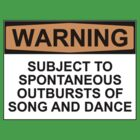 WARNING: SUBJECT TO SPONTANEOUS OUTBURSTS OF SONG AND DANCE by Bundjum