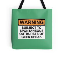 WARNING: SUBJECT TO SPONTANEOUS OUTBURSTS OF GEEK SPEAK Tote Bag