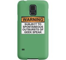 WARNING: SUBJECT TO SPONTANEOUS OUTBURSTS OF GEEK SPEAK Samsung Galaxy Case/Skin