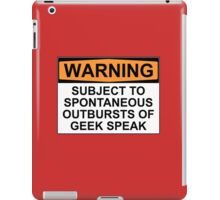 WARNING: SUBJECT TO SPONTANEOUS OUTBURSTS OF GEEK SPEAK iPad Case/Skin