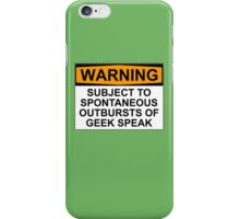 WARNING: SUBJECT TO SPONTANEOUS OUTBURSTS OF GEEK SPEAK iPhone Case/Skin