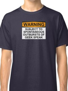 WARNING: SUBJECT TO SPONTANEOUS OUTBURSTS OF GEEK SPEAK Classic T-Shirt