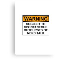 WARNING: SUBJECT TO SPONTANEOUS OUTBURSTS OF NERD TALK Canvas Print