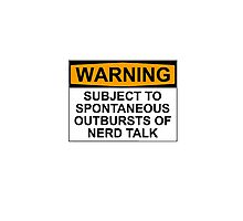 WARNING: SUBJECT TO SPONTANEOUS OUTBURSTS OF NERD TALK Photographic Print