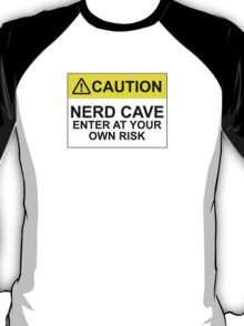 CAUTION: NERD CAVE, ENTER AT YOUR OWN RISK T-Shirt