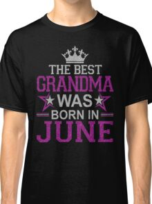 The Best Grandma Was Born In June T-Shirt Classic T-Shirt