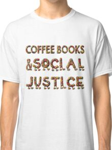 - COFFEE BOOKs AND SOCIAL JUSTICE -  Classic T-Shirt