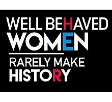 Well Behaved Women Rarely Make History Photographic Print