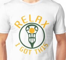 Relax I Got This Lacrosse- funny lacrosse shirts Unisex T-Shirt