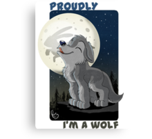 Proudly I'm a wolf Canvas Print