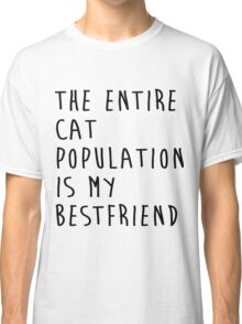 The Entire Cat Population Is My Bestfriend Cat Shirt Funny Classic T-Shirt