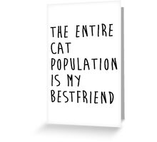 The Entire Cat Population Is My Bestfriend Cat Shirt Funny Greeting Card