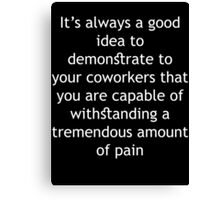 Tremendous Amount of Pain Canvas Print