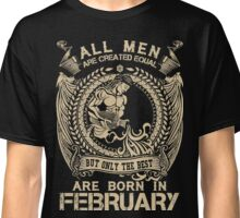 Only The Best Are Born In February Funny T Shirt Design Gift For Him Aquarius Pisces Classic T-Shirt
