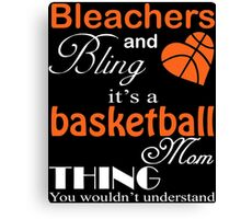 Bleachers and Bling It's A Basketball Mom Thing You Wouldn't Understand T-Shirt Canvas Print