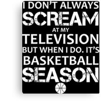 I Don't Always Scream At My Television But When I Do It's Basketball Season T-Shirt Canvas Print
