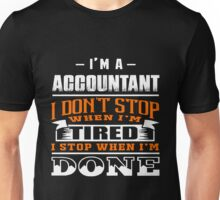 Accountant don't stop when tired, I stop when I'm done Unisex T-Shirt