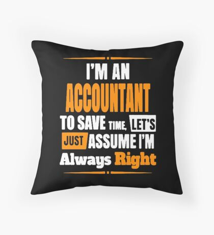 Accountant is always right! Throw Pillow