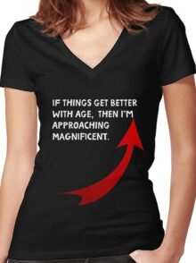 If things get better with age, then I'm approaching magnificent. Funny quote. Women's Fitted V-Neck T-Shirt