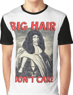 Big hair don't care. Funny Quote. Graphic T-Shirt