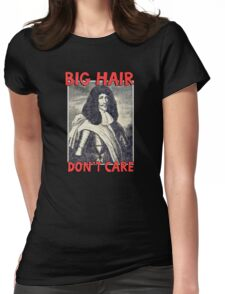 Big hair don't care. Funny Quote. Womens Fitted T-Shirt
