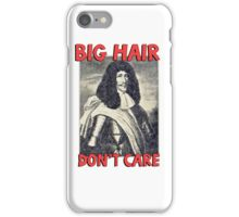 Big hair don't care. Funny Quote. iPhone Case/Skin