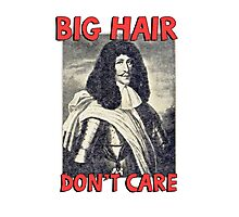 Big hair don't care. Funny Quote. Photographic Print