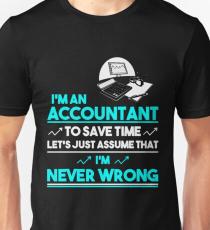 Just Assume that I'm never wrong Unisex T-Shirt