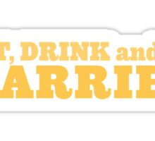 Eat, drink and be married! Sticker