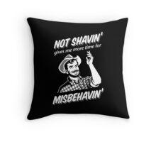 Not Shavin' Gives Me More Time for Misbehavin' Throw Pillow