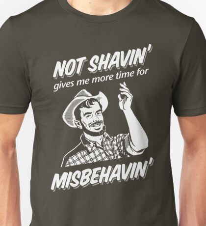 Not Shavin' Gives Me More Time for Misbehavin' Unisex T-Shirt