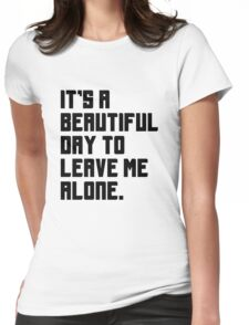 It's a beautiful day to leave me alone. Funny Quote. Womens Fitted T-Shirt