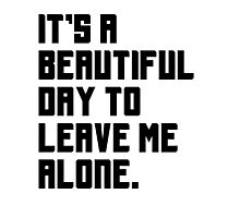 It's a beautiful day to leave me alone. Funny Quote. Photographic Print