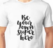 be your own super hero,kids,children,nursery Unisex T-Shirt