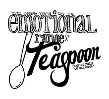 Emotional Range of a Teaspoon by byrdsofafeather