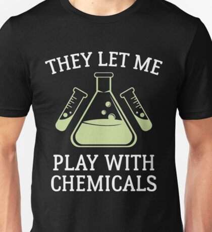 Play With Chemicals Chemistry Shirt Unisex T-Shirt
