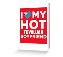 I Love My Hot Tuvaluan Boyfriend Greeting Card