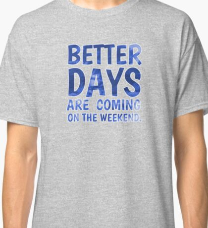 Better Days Are Coming Classic T-Shirt