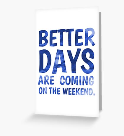 Better Days Are Coming Greeting Card