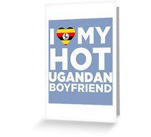 I Love My Hot Ugandan Boyfriend Greeting Card