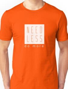 Need Less Do More Uplifting Graphic Tee Shirt Hipster Style Unisex T-Shirt