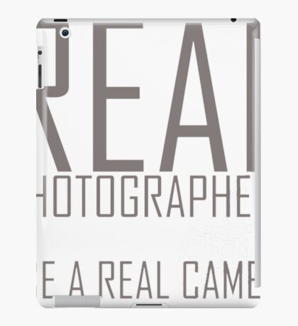Real photographers use a real camera-  i love photography shirt iPad Case/Skin