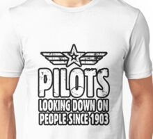 Pilots Looking Down On People Since 1903 - Airplane - Flying Unisex T-Shirt
