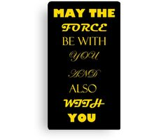 May the force be with you... And also with you. Canvas Print