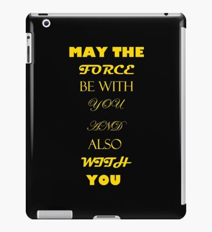 May the force be with you... And also with you. iPad Case/Skin