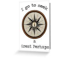 I Go to Seek a Great Perhaps Greeting Card
